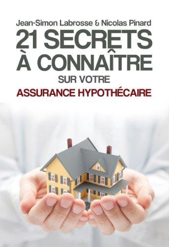 21 Secrets à Connaitre sur Votre Assurance Hypothécaire (Les 21 Secrets t. 1) par Nicolas Pinard