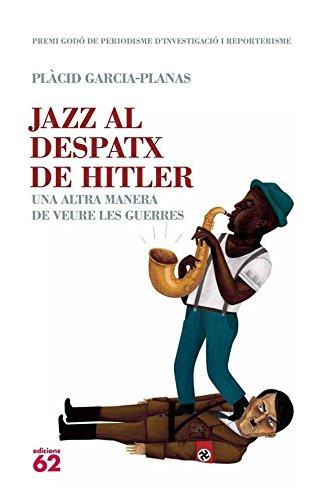 Jazz al despatx de Hitler: Una altra manera de veure les guerres (No Ficció Book 58) (Catalan Edition) por Marcel Plàcid García Planas
