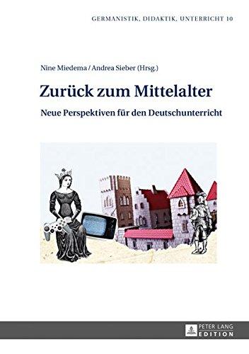 Zurück zum Mittelalter: Neue Perspektiven für den Deutschunterricht (Germanistik - Didaktik - Unterricht)