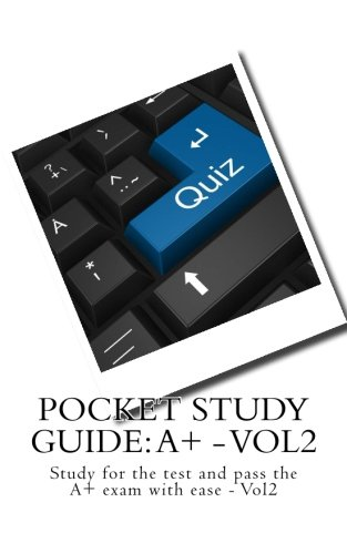 Pocket Study Guide: A+ - Vol2: Study for the test and pass the A+ exam with ease - Vol2: Volume 2 por Chan Lee