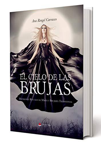 El Cielo de las Brujas: Hechizos y Rituales de Magia y Brujería Tradicional por Ana Rengel