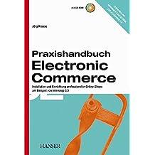 Praxishandbuch Electronic Commerce: Installation und Einrichtung professioneller Online-Shops am Beispiel von Intershop 3.0