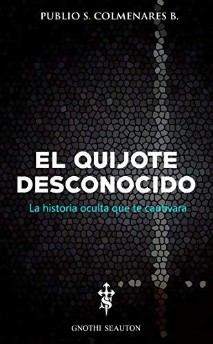 El Quijote Desconocido: ¡La historia oculta que te cautivará ...
