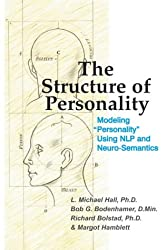 The Structure of Personality: Modelling Personality Using NLP and Neuro-Semantics (Nlp and Neuro-Semantics Approach)