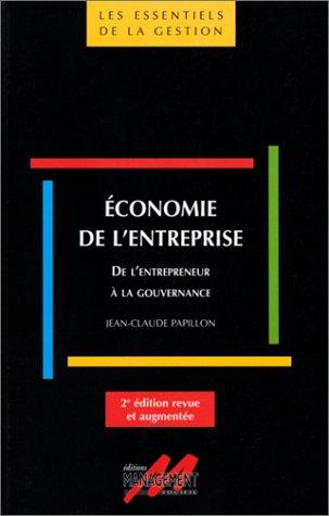 Economie de l'entreprise : De l'entrepreneur à la gourvernance, 2e édition par Jean-Claude Papillon