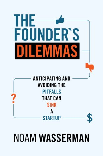 The Founder S Dilemmas Anticipating And Avoiding The Pitfalls That