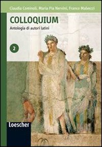Colloquium. Antologia di autori latini. Per le Scuole superiori. Con espansione online: 2