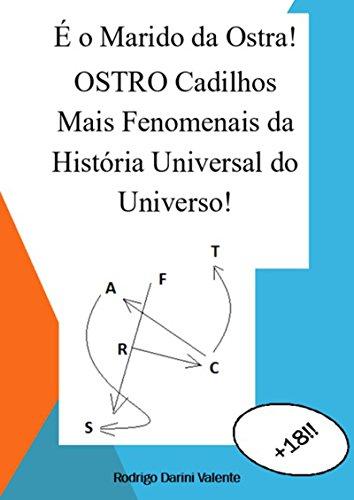 É O Marido Da Ostra! Ostro Cadilhos Mais Fenomenais Da HistÓria Universal Do Universo! (Portuguese Edition) por Rodrigo Darini Valente