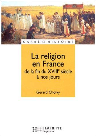 La religion en France de la fin du XVIIIe sicle  nos jours