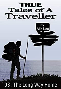 True Tales of a Traveller: The Long Way Home (English Edition) par [Lee, Alix]
