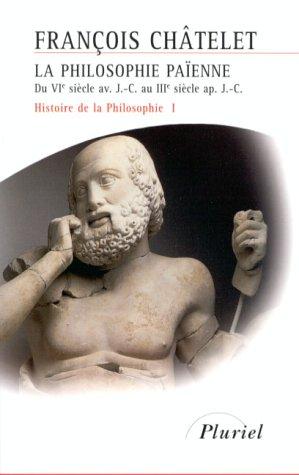 Histoire de la philosophie, Tome 1 : La philosophie païenne, du VIe siècle av. J.C. au IIIe siècle ap. J.C.