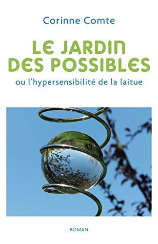 Couverture du livre Le Jardin des possibles: ou l'hypersensibilité de la laitue