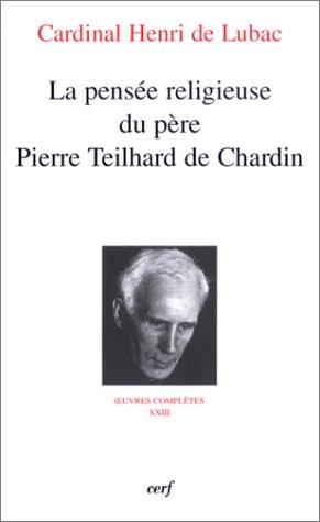 La Pensée religieuse du père Pierre Teilhard de Chardin : Oeuvres complètes XXIII par Cardinal Henri de Lubac