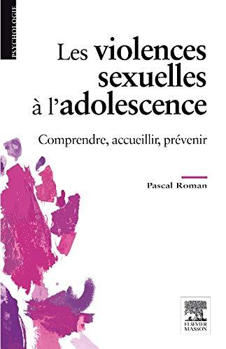 Les violences sexuelles à l'adolescence: Comprendre, accueillir, prévenir par Pascal Roman