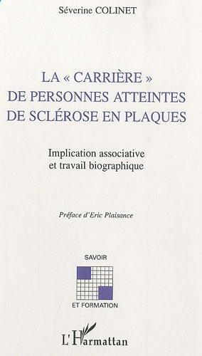 Carrière de Personnes Atteintes de Sclerose en Plaques Implication Associative et Travail Biographiq (Savoir et formation) par  Séverine Colinet