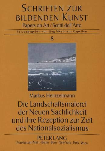 Die Landschaftsmalerei der Neuen Sachlichkeit und ihre Rezeption zur Zeit des Nationalsozialismus (Schriften zur Bildenden Kunst / Papers on Art)
