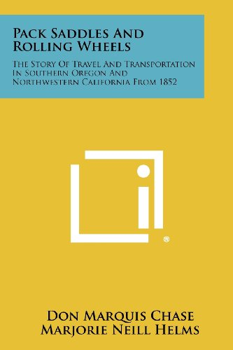 Pack Saddles and Rolling Wheels: The Story of Travel and Transportation in Southern Oregon and Northwestern California from 1852 -