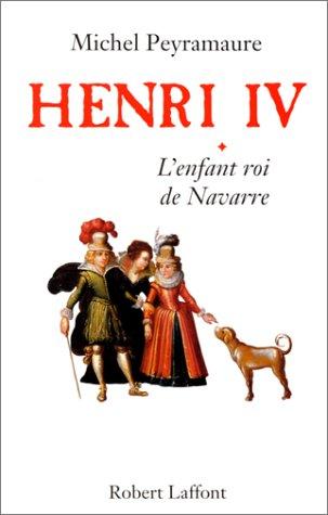 Henri IV, tome 1 : L'Enfant roi de Navarre