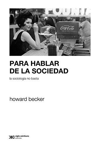 Para hablar de la sociedad la sociología no basta (Sociología y Política) por Howard Becker