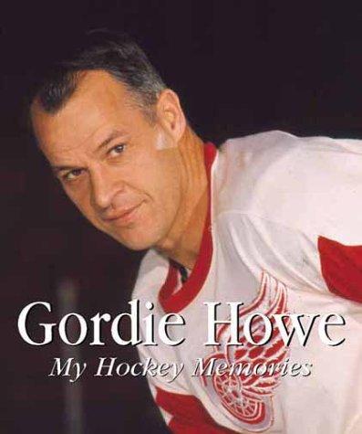 Gordie Howe: My Hockey Memories