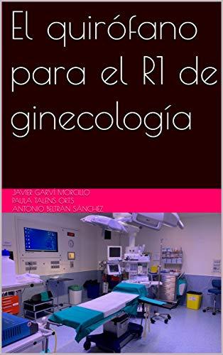 El quirófano para el R1 de ginecología (Spanish Edition)