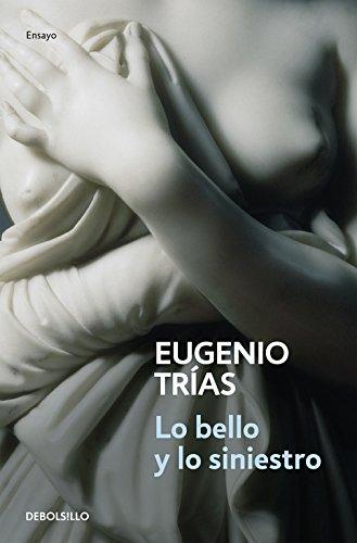 Lo bello y lo siniestro (ENSAYO-FILOSOFIA) por EUGENIO TRIAS