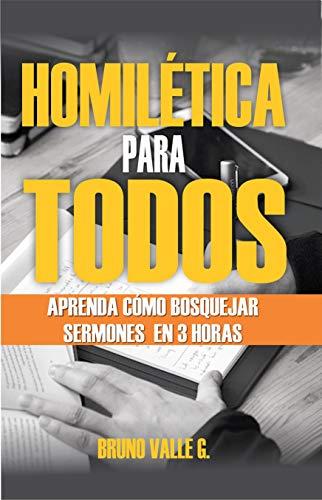 HOMILÉTICA PARA TODOS: Aprenda cómo bosquejar sermones en 3 horas por Bruno Valle G.