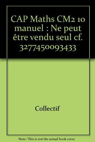 CAP Maths CM2 10 manuel : Ne peut être vendu seul cf. 3277450093433 par Collectif