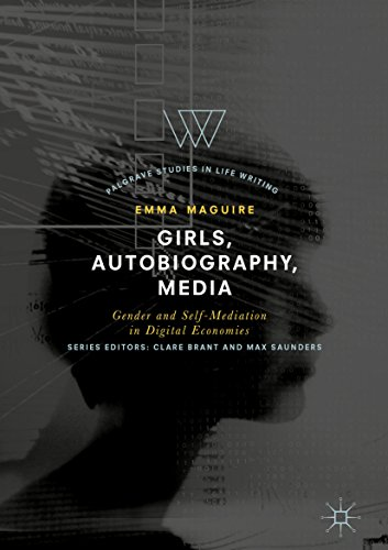 Girls, Autobiography, Media: Gender and Self-Mediation in Digital Economies (Palgrave Studies in Life Writing) (English Edition) por Emma Maguire