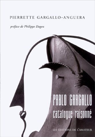 PABLO GARGALLO. Catalogue raisonné par Pierrette Gargallo-Anguera