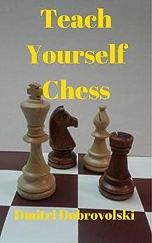 Teach Yourself Chess: The first coach of the world champion presents (English Edition) von [Dobrovolski, Dmitri]