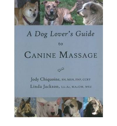 [(A Dog Lover's Guide to Canine Massage)] [ By (author) Jody Chiquoine, By (author) Linda Jackson ] [October, 2008]