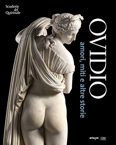 Ovidio. Amori, miti e altre storie. Catalogo della mostra (Roma, 17 ottobre 2018-20 gennaio 2019)