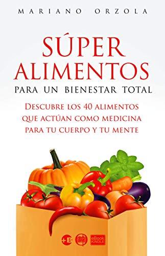 SÚPER ALIMENTOS PARA UN BIENESTAR TOTAL: Descubre los 40 alimentos que actúan como medicina para tu cuerpo y tu mente (Colección Más Bienestar nº 34)