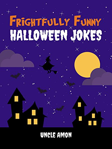 Frightfully Funny Halloween Jokes: Hilarious Jokes and Riddles for Kids (2017 Edition) (English Edition)