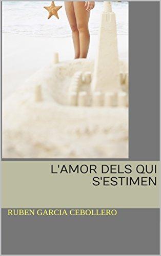 L'amor dels qui s'estimen (Catalan Edition) por ruben garcia cebollero