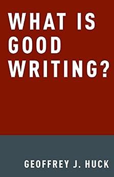 What Is Good Writing? par [Huck, Geoffrey]