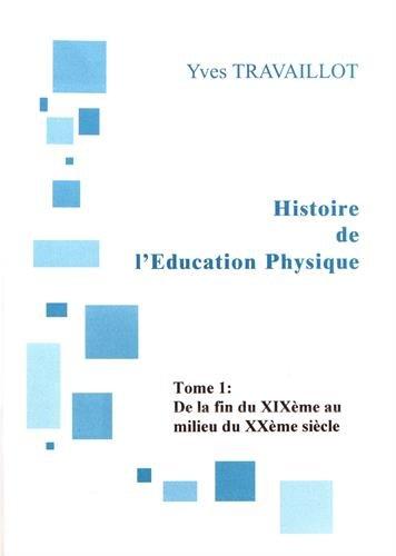 Histoire de l'éducation physique : Tome 1, De la fin XIXe siècle au milieu du XXe siècle