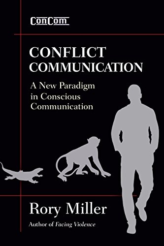 Conflict Communication (ConCom): A New Paradigm in Conscious Communication por Rory Miller