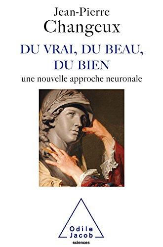 Du vrai, du beau, du bien: Une nouvelle approche neuronale (SCIENCES)