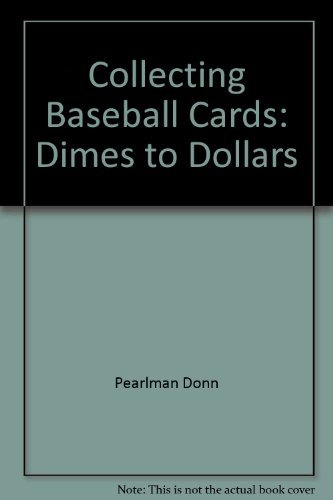 Collecting Baseball Cards: Dimes to Dollars by Pearlman Donn (1987-03-01)