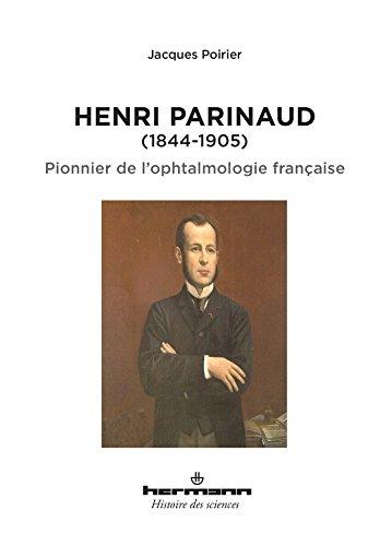 Henri Parinaud (1844-1905): Pionnier de l'ophtalmologie française par Jacques Poirier