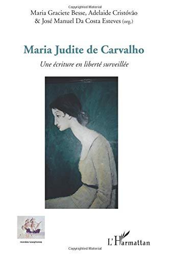 Maria Judite de Carvalho: Une écriture en liberté surveillée (Mondes lusophones) por Maria-Graciete Besse
