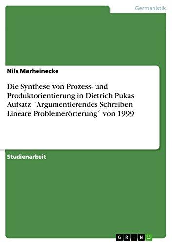 Die Synthese von Prozess- und Produktorientierung in Dietrich Pukas Aufsatz `Argumentierendes Schreiben Lineare Problemerörterung´ von 1999
