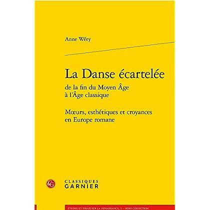 La Danse écartelée de la fin du Moyen Age à l'Age classique : Moeurs, esthétiques et croyances en Europe romane