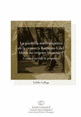 La guerrilla antifranquista en la comarca Requena-Utiel (desde sus orígenes hasta 1947): Crónica rural de la posguerra (Estudis Comarcals)