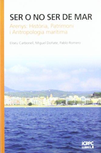 Ser o no ser de mar: Arenys: història, patrimoni i antropologia marítima (Publicacions de l'ICRPC) por Eliseu Carbonell Camós