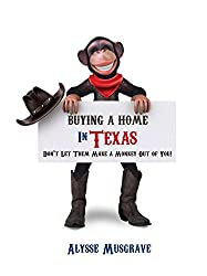 Buying a Home in Texas: Don't Let Them Make a Monkey Out of You! (English Edition)
