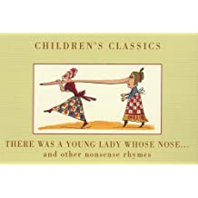 There Was a Young Lady Whose Nose...: And Other Nonsense Rhymes (Children's Classics)