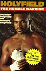 Holyfield the Humble Warrior: The Amazing Story of the Three-Time Heavyweight Champion of the World